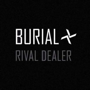 131211-burial-rival-dealer-ep-stream_grande